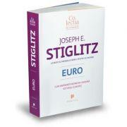 Euro. Cum ameninta moneda comuna viitorul Europei - Joseph E. Stiglitz