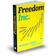 Freedom Inc. Elibereaza angajatii si lasa-i sa conduca afacerea spre o crestere a productivitatii, a profitului si a ritmului de dezvoltare - Isaac Getz, Brian M. Carney