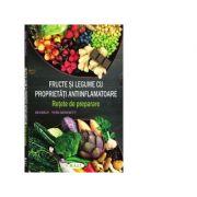 Fructe si legume cu proprietati antiinflamatoare. Retete de preparare - Beverly Lynn Bennett
