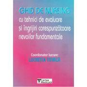 Ghid de nursing cu tehnici de evaluare si ingrijiri corespunzatoare nevoilor fundamentale (Lucretia Titirca)