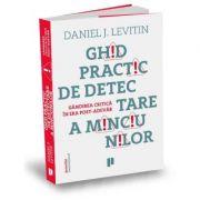 Ghid practic de detectare a minciunilor. Gandirea critica in era post-adevar - Daniel J. Levitin
