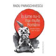 In lume nu-s mai multe Romanii (planetei noastre asta i-ar lipsi) - Radu Paraschivescu