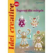 Ingerasi din margele. Idei creative 103 - Ingrid Moras