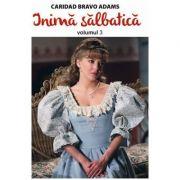 Inima salbatica, volumul 3 - Caridad Bravo Adams