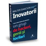 Inovatorii. Cum a creat revolutia digitala un grup de hackeri, genii si tocilari - Walter Isaacson