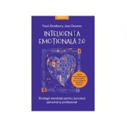 Inteligenta emotionala 2. 0 - Strategii esentiale pentru succesul personal si profesional