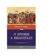 O istorie a Bizantului (editia a II-a) - Timothy E. Gregory