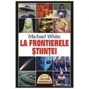 La frontierele stiintei - Michael White