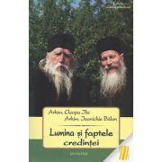 Lumina si faptele credintei - Arhim. Ilie Cleopa, Arhim. Ioanichie Balan
