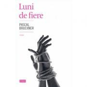 Luni de fiere - Pascal Bruckner