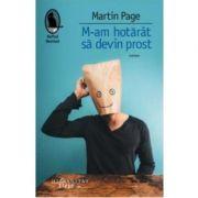 M-am hotarat sa devin prost - Martin Page
