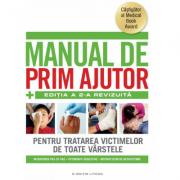 Manual de prim ajutor - Pentru tratarea in prima instanta a victimelor in caz de urgenta - Editia a III-a revizuita
