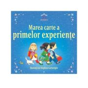 Marea carte a primelor experiente - Anne Civardi, Stephen Cartwright