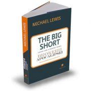 Marea contractie economica. The Big Short: In interiorul masinariei infernale - Michael Lewis