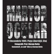 "Martor ocular. 21 Decembrie 1989, Piata Libertatii, Cluj. Fotografii: Prof. Razvan Rotta. Comentarii ""la cald"" Alice si Sorana Rotta"