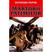 Martorii patimilor - Giovanni Papini