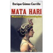 Mata Hari. Misterele dansatoarei-spion - Enrique Gomez Carrillo