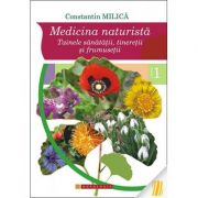 Medicina naturista. Tainele sanatatii, tineretii si frumusetii. Vol. I - Prof. Constantin Milica, PhD
