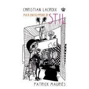 Mica enciclopedie de stil. Colectia savoir-vivre - Christian Lacroix, Patrick Mauries