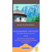 Monahismul ortodox. Principiile de baza si practica - Arhim. Placide Deseille