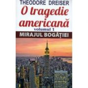 O tragedie americana. Volumul 1. Mirajul bogatiei - Theodore Dreiser