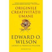 Originile creativitatii umane - Edward O. Wilson
