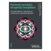 Pacienti narcisici, terapeuti incepatori. Conceptualizare, tratament si gestionarea - Stevan K. Huprich