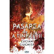 Pasarea de foc a tineretii - Lucian Ciuchita
