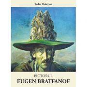 Pictorul Eugen Bratfanof (2017) - Tudor Octavian