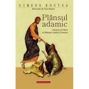Plansul adamic. Canonul cel Mare al Sfantului Andrei Criteanul - IPS Simeon Koutsa, Mitropolit de Nea Smirna