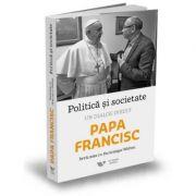 Politica si societate. Un dialog inedit - Dominique Wolton, Papa Francisc