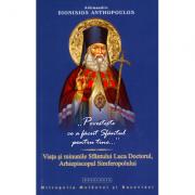 Povesteste ce a facut Sfantul pentru tine... Viata si minunile Sfantului Luca Doctorul, Arhiepiscopul Simferopolului - Arhim. Dionisios Anthopoulos