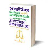 Pregatirea medicala preoperatorie a pacientilor cu afectiuni respiratorii - Anca Macri