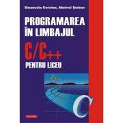 Programarea in limbajul C/C++ pentru liceu - Emanuela Cerchez, Marinel Serban