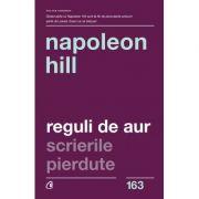 Reguli de Aur. Scrierile pierdute. Editia a II-a' - Napoleon Hill