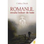 Romanul omului bolnav de toate - Catalina Danila
