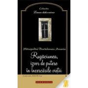 Rugaciunea, izvor de putere in incercarile vietii - Mitropolitul Bartolomeu Anania
