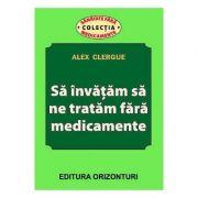 Sa invatam sa ne tratam fara medicamente - Alex Clergue