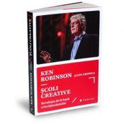 Scoli creative. Revolutia de la baza a invatamantului - Sir Ken Robinson, Lou Aronica