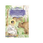 Serafim, un sfant din padurea Sarovului. Biografie povestita pentru copii - Stella Platara