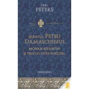 Sfantul Petru Damaschinul - monah bizantin si teolog duhovnicesc - Greg Peters