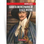 Soarta mercenarului si alte destine - Marina Costa