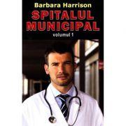 Spitalul Municipal. Volumul 1 - Barbara Harrison