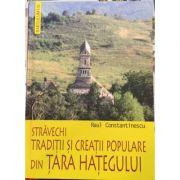 Stravechi traditii si creatii populare din Tara Hategului - Raul Constantinescu