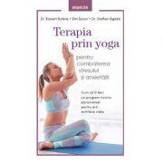 Terapia prin Yoga pentru combaterea stresului si anxietatii - Dr. Robert Butera, Erin Byron, Dr. Staffan Elgelid