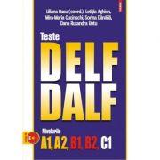 Teste DELF - DALF. Nivelurile A1, A2, B1, B2, C1. - Sorina Danaila, Mira-Maria Cucinschi, Oana Untu, Letitia Aghion, Liliana Rusu