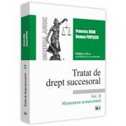Tratat de drept succesoral. Vol. II. Mostenirea testamentara editia a 4-a actualizata si completata - Francisc Deak, Romeo Popescu