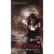 Vampirii din Morganville 1: Casa de sticla. Partea a doua - Rachel Caine