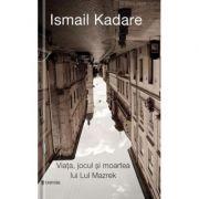 Viata, jocul si moartea lui Lul Mazrek - Ismail Kadare