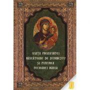 Viata Preasfintei Nascatoare de Dumnezeu si pururea Fecioarei Maria